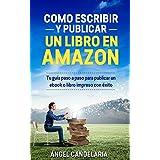 Cómo Escribir y Publicar un Libro en Amazon: Tu guía paso a paso para publicar un ebook o libro impreso con éxito (Spanish Edition)