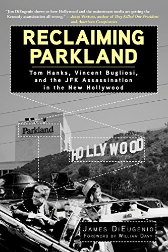 Reclaiming Parkland: Tom Hanks, Vincent Bugliosi, and the JFK Assassination in the New Hollywood (English Edition) por James DiEugenio