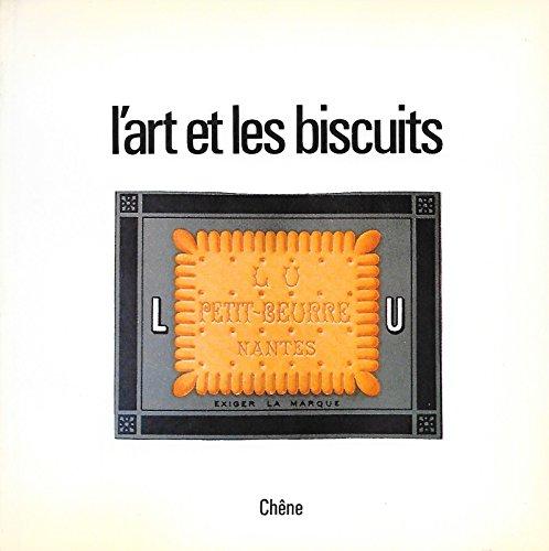 Broché - L art et les biscuits - la publicité de la firme lefèvre-utile de 1897 à 1914