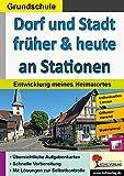 Dorf und Stadt früher & heute an Stationen: Entwicklung meines Heimatortes (Stationenlernen)