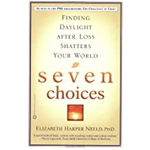 Seven Choices: Finding Daylight After Loss Shatters Your World by Elizabeth Harper Neeld (2-Nov-2006) Paperback