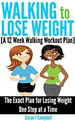 Walking to Lose Weight [A 12 Week Walking Workout Plan] - The Exact Plan for Losing Weight One Step at a Time (English Edition)