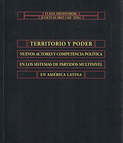 Territorio y poder. Nuevos actores y competencia política en los sistemas de partidos multinivel en América Latina (Colección Biblioteca de América; 50)