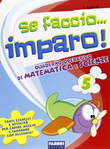 Se faccio... imparo. Matematica-Scienze. Per la 5ª classe elementare