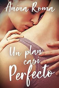 Un Plan Casi Perfecto por Anina Roma