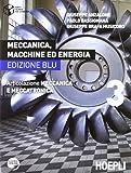 Meccanica, macchine ed energia. Articolazione meccanica e meccatronica. Ediz. blu. Per le Scuole superiori: 3