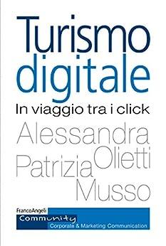 Turismo digitale: In viaggio tra i click di [Olietti, Alessandra, Musso, Patrizia]