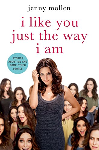 I Like You Just the Way I Am: Stories about Me and Some Other People por Jenny Mollen