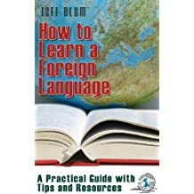 How to Learn a Foreign Language: A Practical Guide with Tips and Resources (Location Independent Series Book 1) (English Edition)