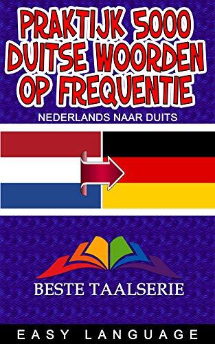 Praktijk 5000 Duitse Woorden Op Frequentie (NEDERLANDS NAAR DUITS) (Dutch Edition)