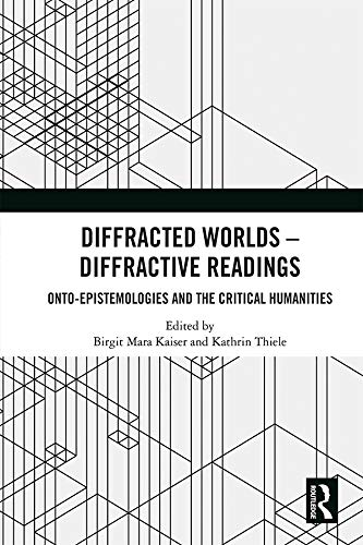 Diffracted Worlds - Diffractive Readings: Onto-Epistemologies and the Critical Humanities (English Edition) -