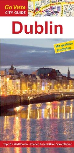 Dublin City Guide: Mit großem Stadtplan. Top 10 - Stadttouren - Erleben & Genießen - Sprachführer