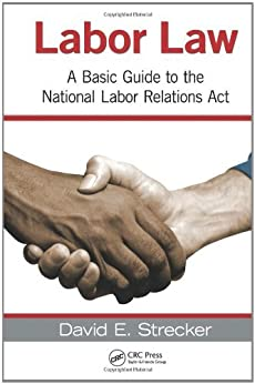 Labor Law: A Basic Guide to the National Labor Relations Act von [E., David]