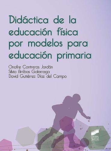 Didactica de la educación física por modelos para educación primaria por Onofre/Arribas Galarraga, Silvia/Gutiérrez Díaz del Campo, David Contreras Jordán