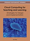 Cloud Computing for Teaching and Learning: Strategies for Design and Implementation by Lee Chao (2012-04-30)
