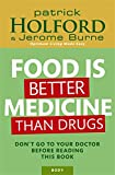 Food Is Better Medicine Than Drugs: Don't go to your doctor before reading this book