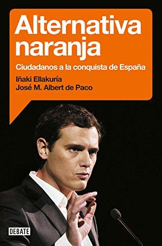 Alternativa naranja: Ciudadanos a la conquista de España (Debate) por Iñaki Ellakuria