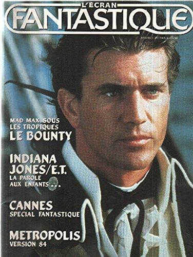 L'Écran Fantastique n° 47 - juillet-août 1984 - Mad Max sous les tropiques : Le Bounty/Indiana Jones/E.T. La parole aux enfants/Cannes Spécial fantastique/Metropolis version 84