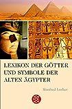 Lexikon der Götter und Symbole der alten Ägypter (Fischer Sachbücher) - Manfred Lurker