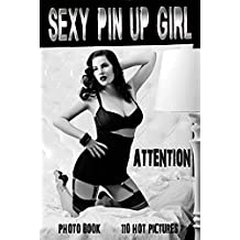 Attention!!! Sexy Pin Up Girl. Erotic photography books. (English Edition)