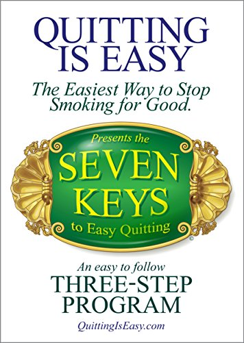 Quitting Is Easy: The Easiest Way to Stop Smoking for Good Presents the Seven Keys to Easy Quitting, an Easy to Follow Three-Step Program (English Edition) -