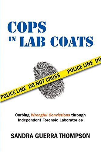 Cops in Lab Coats: Curbing Wrongful Convictions through Independent Forensic Laboratories by Sandra Guerra Thompson (2015-03-17)