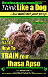 Lhasa Apso, Lhasa Apso Training AAA AKC: | Think Like a Dog ~ But Don't Eat Your Poop! | Lhasa Apso Breed Expert Training |: Here's EXACTLY How to Train Your Lhasa Apso