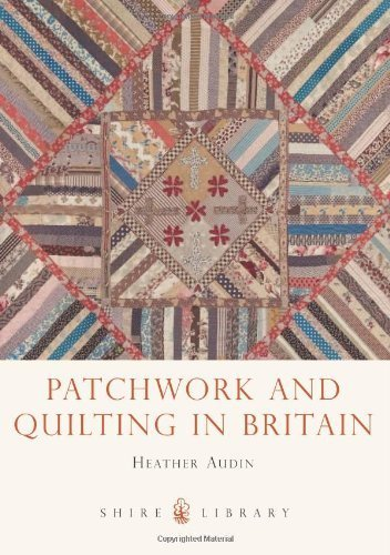 Patchwork and Quilting in Britain (Shire Library) by Audin. Heather ( 2013 ) Paperback