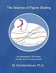 The Science of Figure Skating: An Anthology of 28 Graphs for Kids, Teens, & Curious Adults by M. Schottenbauer (2014-06-03)