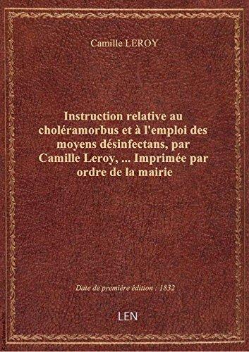 Instruction relative au cholramorbus et  l'emploi des moyens dsinfectans, par Camille Leroy,... I