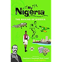 My Nigeria: The Making of Nigeria