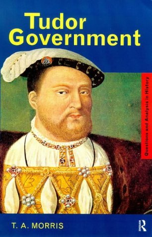 Tudor Government (Questions and Analysis in History) by T. A. Morris (1999-05-13)