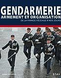 Telecharger Livres Gendarmes Armement et organisation de la Marechaussee au GIGN (PDF,EPUB,MOBI) gratuits en Francaise