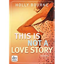 This is not a love story: Roman (German Edition)