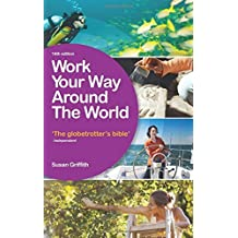 Work Your Way Around the World: The Globetrotter's Bible by Susan Griffith (2014-06-07)