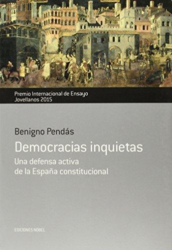 Democracias inquietas. Una defensa activa de la España constitucional (Colección Jovellanos de Ensayo)