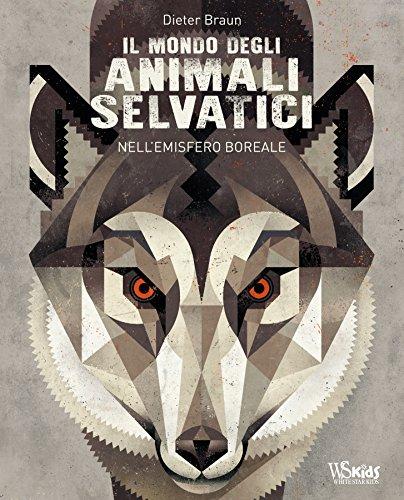 Il mondo degli animali selvatici nell'emisfero boreale. Ediz. a colori