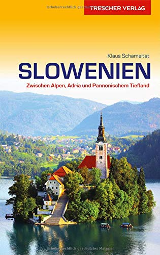 Reiseführer Slowenien: Zwischen Alpen, Adria und Pannonischem Tiefland (Trescher-Reihe Reisen)