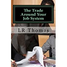 The Trade Around Your Job System by LR Thomas (2014-01-06)