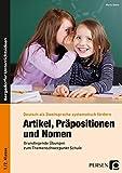 Artikel, Präpositionen und Nomen - Schule 1/2: Grundlegende Übungen zum Themenschwerpunkt Schule (1. und 2. Klasse) (Deutsch als Zweitsprache syst. fördern - GS)