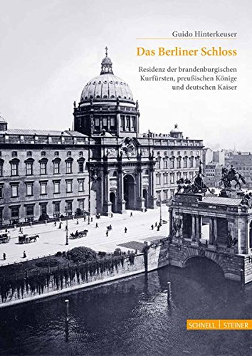 Das Berliner Schloss: Residenz der brandenburgischen Kurfürsten, preußischen Könige und deutschen Kaiser (Große Kunstführer / Große Kunstführer / Schlösser und Burgen, Band 286)