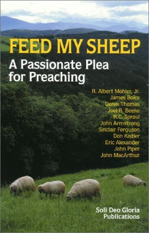 feed-my-sheep-a-passionate-plea-for-preaching-by-r-albert-mohler-jr
