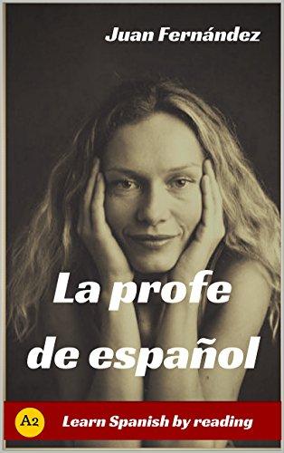 Learn Spanish With Stories (A2): La profe de español - Spanish Pre-intermediate por Juan Fernández