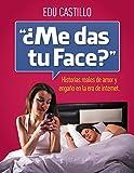 """""""¿Me das tu Face?"""": Historias reales de amor y engaño en la era de internet."""
