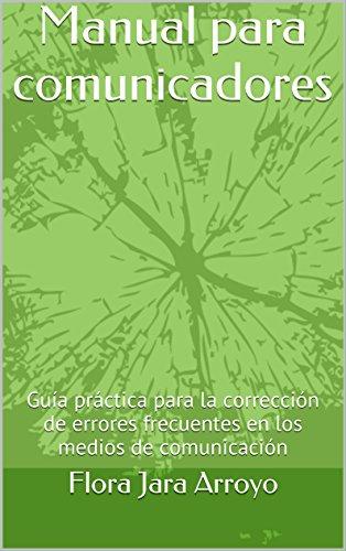 Manual para comunicadores: Guía práctica para la corrección de errores frecuentes en los medios de comunicación por Flora Jara Arroyo