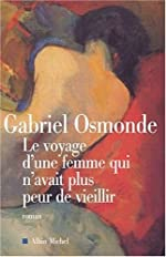 Le Voyage d'une femme qui n'avait plus peur de vieillir de Gabriel Osmonde
