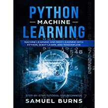 Python Machine Learning: Machine Learning and Deep Learning with Python, scikit-learn, and TensorFlow (Step-by-Step Tutorial for Beginners)