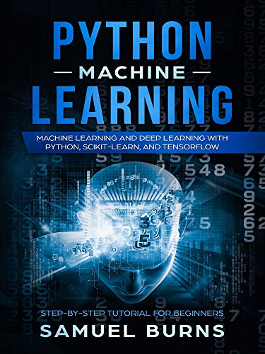 Python Machine Learning: Machine Learning and Deep Learning with Python, scikit-learn, and TensorFlow (Step-by-Step Tutorial for Beginners) book cover