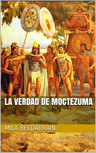 La Verdad De Moctezuma Spanish Edition Ebook Mila Beldarrain