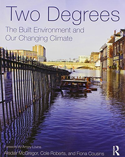 Two Degrees: The Built Environment and Our Changing Climate by McGregor, Alisdair, Roberts, Cole, Cousins, Fiona (2012) Paperback
